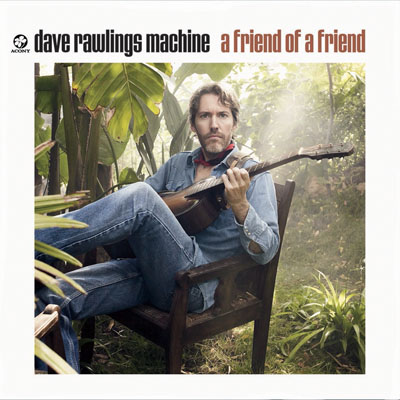 Dave Rawlings Machine A Friend of a Friend