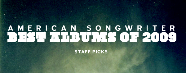 American Songwriter Albums 2009 Staff Picks