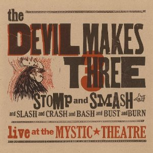 The Devil Makes Three: Stomp and Smash: Live at the Mystic Theater