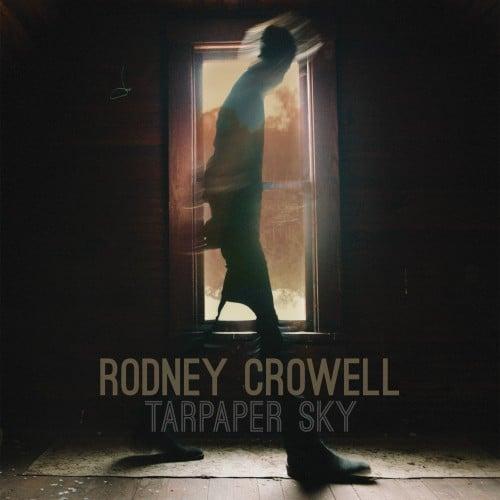 Rodney Crowell Tarpaper Sky